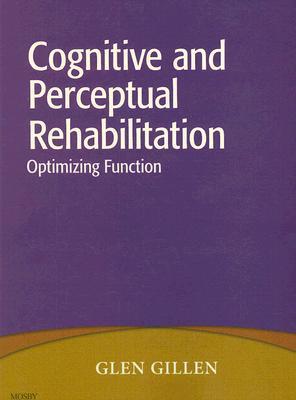 Cognitive and Perceptual Rehabilitation By Gillen, Glen/ St Bartholomew School of Nursing & Midwi