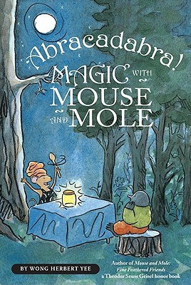 Abracadabra! Magic with Mouse and Mole By Yee, Wong Herbert